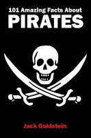 101 Amazing Facts about Pirates - Jack Goldstein