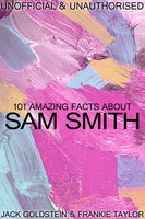101 Amazing Facts about Sam Smith - Jack Goldstein, Frankie Taylor