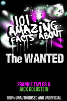 101 Amazing Facts About The Wanted - Jack Goldstein, Frankie Taylor