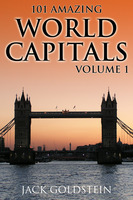 101 Amazing Facts about World Capitals - Volume 1 - Jack Goldstein