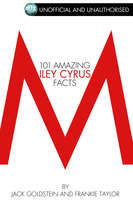 101 Amazing Miley Cyrus Facts - Jack Goldstein,Frankie Taylor