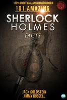 101 Amazing Sherlock Holmes Facts - Jack Goldstein,Jimmy Russell