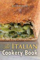 The Italian Cookery Book: The Art of Eating Well - Josh Verbae