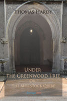Under the Greenwood Tree; Or, The Mellstock Quire - Thomas Hardy