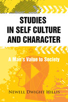Studies in Self Culture and Character: A Man's Value to Society - Newell Dwight Hillis