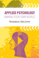 Applied Psychology: Making Your Own World - Warren Hilton