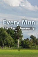 Every Man His Own University - Russell H. Conwell