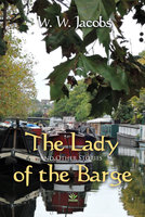 The Lady of the Barge and Other Stories - W.W. Jacobs