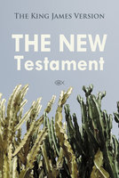 The New Testament: The King James Version - Josh Verbae