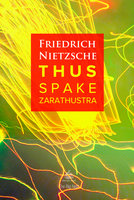 Thus Spake Zarathustra: A Book for All and None - Friedrich Nietzsche