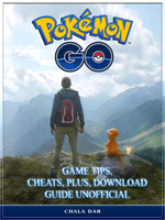 Pokemon Go Game Tips, Cheats, Plus, Download Guide Unofficial - Chala Dar