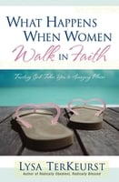 What Happens When Women Walk in Faith - Lysa TerKeurst