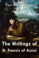 The Writings of St. Francis of Assisi - Saint Francis of Assisi