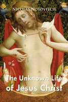 The Unknown Life of Jesus Christ - Nicolas Notovitch