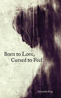 Born to Love, Cursed to Feel - Samantha King Holmes