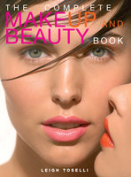 The Complete MakeUp and Beauty Book - Leigh Toselli