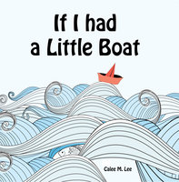 If I had a Little Boat - Calee M. Lee