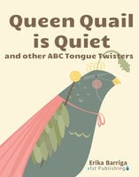 Queen Quail is Quiet: and other ABC Tongue Twisters - Erika Barriga