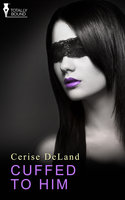 Cuffed to Him - Cerise DeLand