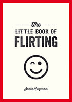 The Little Book of Flirting - Sadie Cayman