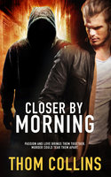 Closer by Morning - Thom Collins