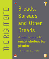 The Right Bite - Breads, Spreads and Other Dreads - Jackie Lynch