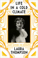 Life in a Cold Climate: Nancy Mitford The Biography - Laura Thompson