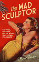 The Mad Sculptor - Harold Schechter