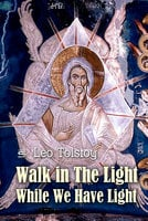 Walk in The Light While We Have Light - Leo Tolstoy
