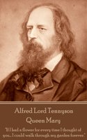 Queen Mary - Alfred Lord Tennyson