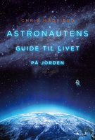 Astronautens guide til livet på jorden - Chris Hadfield