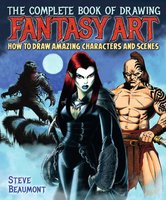 The Complete Book of Drawing Fantasy Art - Steve Beaumont