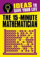 The 15-Minute Mathematician - Anne Rooney