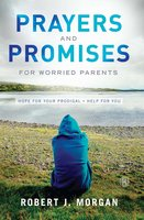 Prayers and Promises for Worried Parents: Hope for Your Prodigal. Help for You - Robert J. Morgan