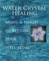 Water Crystal Healing: Music and Images to Restore Your Well-Being - Masaru Emoto