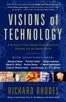 Visions Of Technology: A Century Of Vital Debate About Machines Systems A - Richard Rhodes