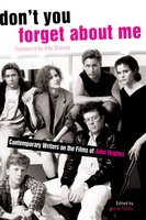 Don't You Forget About Me: Contemporary Writers on the Films of John Hughes - Jaime Clarke