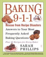 Baking 9-1-1: Rescue from Recipe Disasters - Sarah Phillips