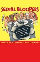 Sexual Bloopers: An Outrageous, Uncensored Collection of People's Most Embarrassing X-Rated Fumbles - Michelle Horwitz