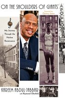 On the Shoulders of Giants: My Journey Through the Harlem Renaissance - Kareem Abdul-Jabbar