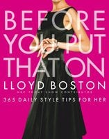 Before You Put That On: 365 Daily Style Tips for Her - Lloyd Boston