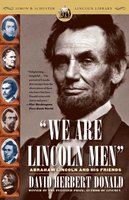 We Are Lincoln Men: Abraham Lincoln and His Friends - David Herbert Donald