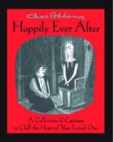 Chas Addams Happily Ever After: A Collection of Cartoons to Chill the Heart of You - Charles Addams