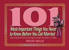 101 Most Important Things You Need to Know Before You Get Married: Life Lessons You're Going to Learn Sooner or Later... - Renae Willis