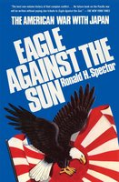 Eagle Against the Sun: The American War with Japan - Ronald H. Spector