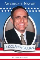 Rudolph W. Giuliani: America's Mayor - Eleanor Fremont