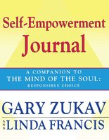 Self-Empowerment Journal: A Companion to The Mind of the Soul: Responsible Choice - Gary Zukav, Linda Francis