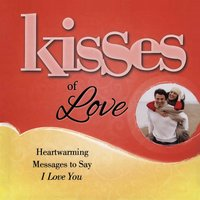 Kisses of Love: Heartwarming Messages to Say I Love You - Howard Books