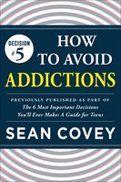Decision #5: How to Avoid Addictions - Sean Covey