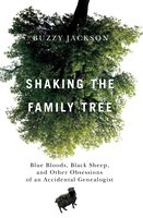 Shaking the Family Tree: Blue Bloods, Black Sheep, and Other Obsessions of an Accidental Genealogist - Buzzy Jackson